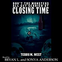 Don't the Monsters All Get Scarier at Closing Time: A Short Horror Story Audiobook by Terry M. West Narrated by Bryan L. Anderson, Sonya Anderson