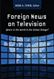 img - for Foreign News on Television: Where in the World Is the Global Village? book / textbook / text book