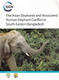 img - for The Asian Elephants and Associated Human Elephant Conflict in South Eastern Bangladesh book / textbook / text book