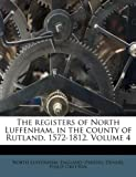 img - for The registers of North Luffenham, in the county of Rutland. 1572-1812. Volume 4 book / textbook / text book