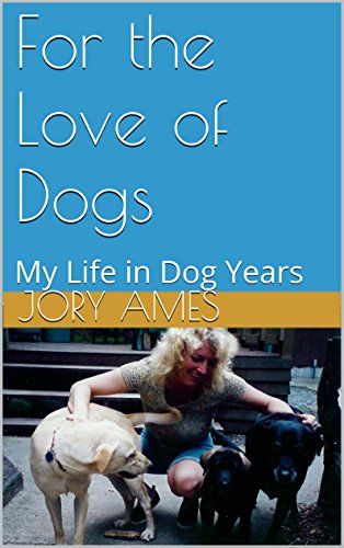 Jory Ames - For the Love of Dogs: My Life in Dog Years (English Edition)