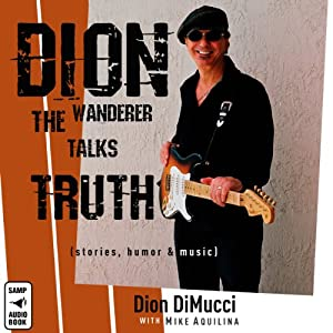 Dion: The Wanderer Talks Truth: (stories, humor & music) | [Dion DiMucci, Mike Aquilina]