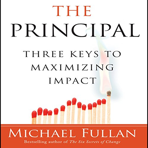 The Principal: Three Keys to Maximizing Impact, by Michael Fullan