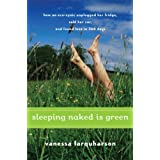 Sleeping Naked Is Green: How an Eco-Cynic Unplugged Her Fridge, Sold Her Car, and Found Love in 366 Daysby Vanessa Farquharson