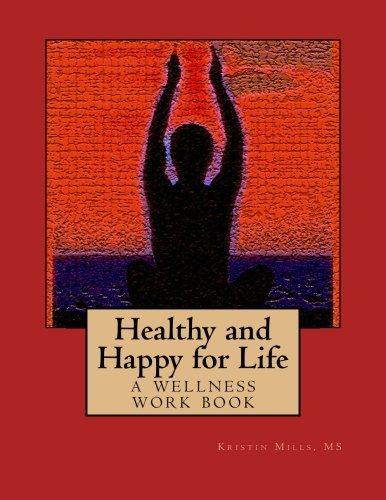 Healthy and Happy for Life: a wellness work book