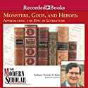 The Modern Scholar: Monsters, Gods, and Heroes: Approaching the Epic in Literature (       UNABRIDGED) by Timothy Shutt Narrated by Timothy Shutt