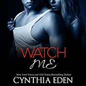 Watch Me: Dark Obsession, Book 1 | Cynthia Eden