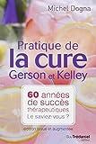 Pratique de la cure Gerson et Kelley : 60 ann�es de succ�s th�rapeutiques... Le saviez-vous ?