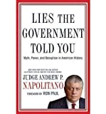 img - for BY Napolitano, Andrew P ( Author ) [{ Lies the Government Told You: Myth, Power, and Deception in American History - IPS By Napolitano, Andrew P ( Author ) Mar - 02- 2010 ( Hardcover ) } ] book / textbook / text book