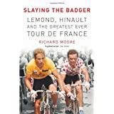 Slaying the Badger: LeMond, Hinault and the Greatest Ever Tour de Franceby Richard Moore