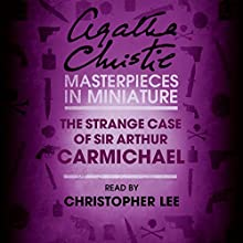 The Strange Case of Sir Arthur Carmichael: A Hercule Poirot Short Story Audiobook by Agatha Christie Narrated by Christopher Lee