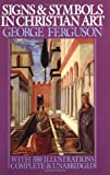 Signs and Symbols in Christian Art: With Illustrations from Paintings from the Renaissance (Galaxy Books) (0195014324) by George Ferguson