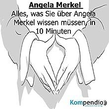 Angela Merkel: Alles, was Sie über Angela Merkel wissen müssen, in 10 Minuten Hörbuch von Alessandro Dallmann Gesprochen von: Michael Freio Haas
