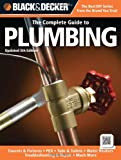 Black & Decker The Complete Guide to Plumbing, Updated 5th Edition: Faucets & Fixtures - PEX - Tubs & Toilets - Water Heaters - Troubleshooting & Repair - 1589237005