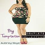 Big Tempation: The Complete Collection: Big Temptation, Book 5 | Aubrey Skye