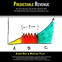 Predictable Revenue: Turn Your Business Into A Sales Machine with the $100 Million Best Practices of Salesforce.com (       UNABRIDGED) by Aaron Ross, Marylou Tyler Narrated by Mary Jane Wells