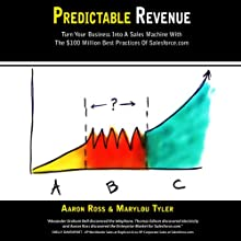 Predictable Revenue: Turn Your Business Into A Sales Machine with the $100 Million Best Practices of Salesforce.com Audiobook by Aaron Ross, Marylou Tyler Narrated by Mary Jane Wells