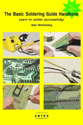 The Basic Soldering Guide Handbook: Learn to solder electronics successfully