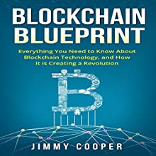 Blockchain Blueprint: Guide to Everything You Need to Know About Blockchain Technology and How It Is Creating a Revolution | Livre audio Auteur(s) : Jimmy Cooper Narrateur(s) : Mark Norman
