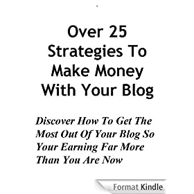 Over 25 Strategies To Make Money Blogging