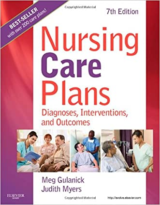 Nursing Care Plans: Diagnoses, Interventions, and Outcomes, 7e written by Meg Gulanick
