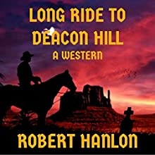 Long Ride to Deacon Hill: A Western Audiobook by Robert Hanlon Narrated by  Voice Cat LLC by Doug Spence