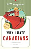 Why I Hate Canadians (1553652797) by Ferguson, Will