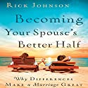 Becoming Your Spouse's Better Half: Why Differences Make a Marriage Great (       UNABRIDGED) by Rick Johnson Narrated by Rick Johnson