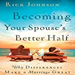 Becoming Your Spouse's Better Half: Why Differences Make a Marriage Great | Rick Johnson