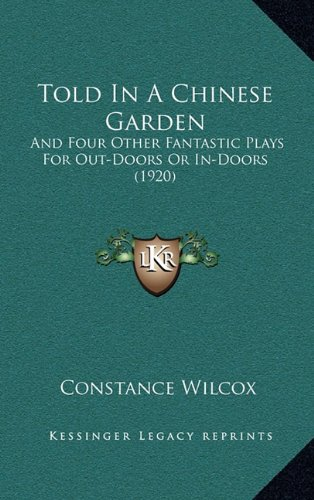 Told in a Chinese Garden: And Four Other Fantastic Plays for Out-Doors or In-Doors (1920)