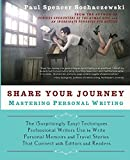 img - for Share Your Journey: Mastering Personal Writing: The (Surprisingly Easy) Techniques Professional Writers Use to Write Personal Memoirs and Travel Stories That Connect with Editors and Readers book / textbook / text book