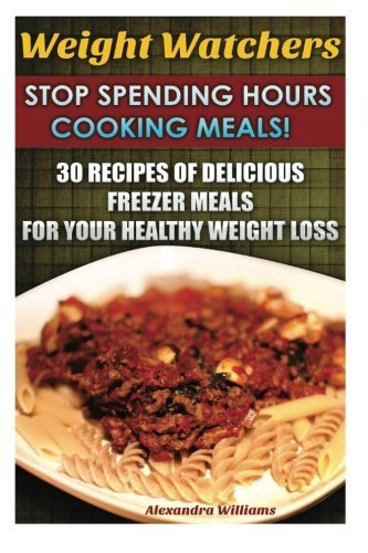 weight-watchers-stop-spending-hours-cooking-meals-30-recipes-of-delicious-freezer-meals-for-your-hea