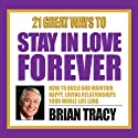 21 Great Ways to Stay in Love Forever  by Brian Tracy Narrated by Brian Tracy