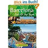 Reiseführer Barcelona - Zeit für das Beste: Highlights, Geheimtipps und Wohlfühladressen zur Metropole in Katalonien...