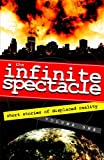 img - for The Infinite Spectacle: Short Stories of Displaced Reality (Volume 1) book / textbook / text book