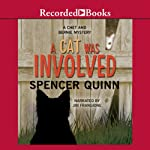 A Cat Was Involved: A Chet and Bernie Mystery Short, Story 1 (       UNABRIDGED) by Spencer Quinn Narrated by Jim Frangione