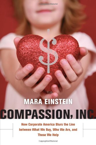 Compassion, Inc.: How Corporate America Blurs The Line Between What We Buy, Who We Are, And Those We Help front-928726