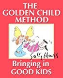 THE GOLDEN CHILD METHOD - Bring in Good Kids (Educating the Unborn Child, The Importance of Preparation by the Mother)