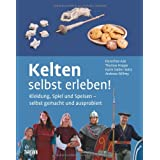 Kelten selbst erleben!: Kleidung, Spiel und Speisen - selbst gemacht und ausprobiertvon &#34;Dorothee Ade&#34;