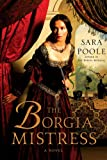 The Borgia Mistress: A Novel (Poisoner Mysteries Book 3)