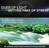 echange, troc Dr Arlene Alexander, David Gordon & Steve - River of Light: Getting Free of Stress