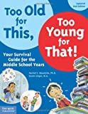 img - for Too Old for This, Too Young for That!: Your Survival Guide for the Middle School Years book / textbook / text book