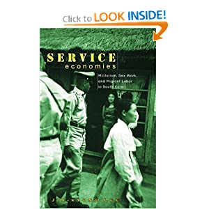 Service Economies: Militarism, Sex Work, and Migrant Labor in South Korea Jin-kyung Lee