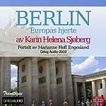 Reiseskildring - Berlin [Travelogue - Berlin]: Europas hjerte | Karin Helena Sjøberg