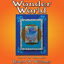 Wonder World 6: The Venom Mist, Book 6 (       UNABRIDGED) by Robert W. Williams Narrated by Darren Roebuck