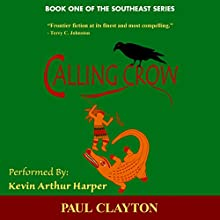 Calling Crow: Book One of the Southeast Series (       UNABRIDGED) by Paul Clayton Narrated by Kevin Arthur Harper