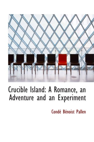 Tiegel Island: Eine Romanze, ein Abenteuer und ein Experiment