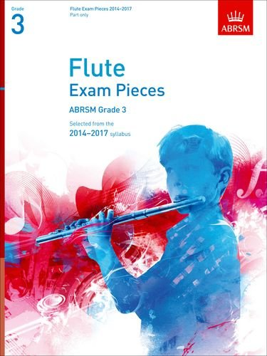 Flute Exam Pieces 2014-2017, Grade 3 Part: Selected from the 2014-2017 Syllabus (ABRSM Exam Pieces)