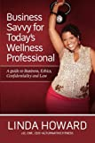 img - for Business Savvy for Today's Wellness Professional: A Guide to Business, Ethics, Confidentiality and Law book / textbook / text book
