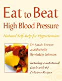 img - for High Blood Pressure: Natural Self-help for Hypertension, including 60 recipes (Eat to Beat) book / textbook / text book